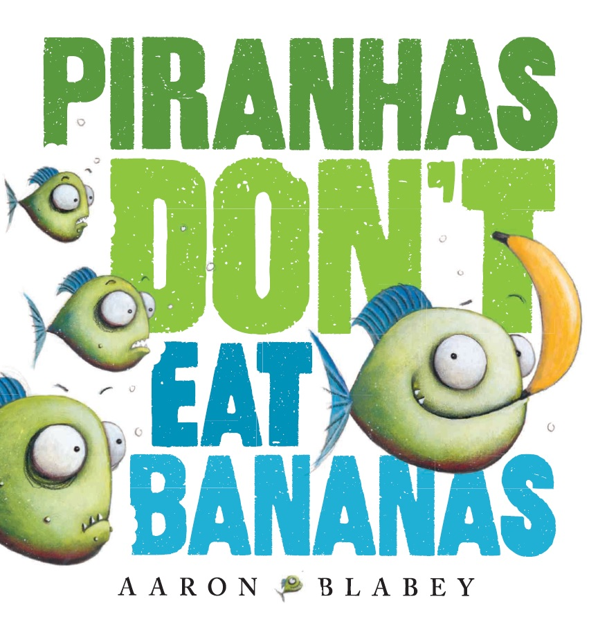 Piranhas Don't Eat Bananas