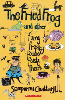 The Fried Frog and Other Funny Freaky Foodie Feisty Poems