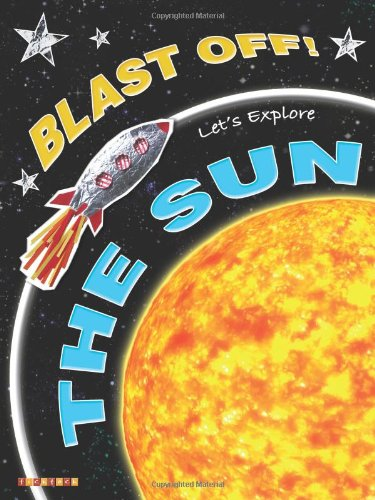 Blast Off! Let's Explore The Sun