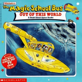 Magic School Bus: Out Of This World - A Book About Space Rocks